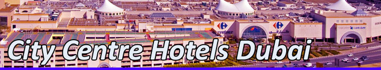 Dubai Hotels Located in the City Centre, Shopping Area and Business District!